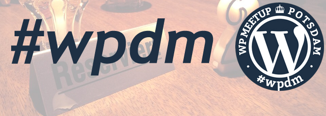 #wpdm – WordPress Meetup Potsdam 03/16